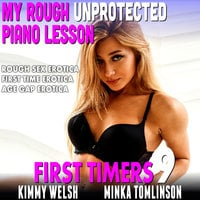 My Rough, Unprotected Piano Lesson: First Timers 9 - Kimmy Welsh