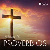 La Biblia: 20 Proverbios - Anónimo