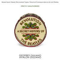 Revolution: A Secret History Of The Beatles - Geoffrey Giuliano, Avalon Giuliano