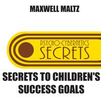 Secrets to Children's Success Goals - Maxwell Maltz