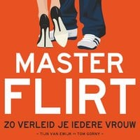 Masterflirt: Zo verleid je iedere vrouw - Tijn van Ewijk, Tom Gorny
