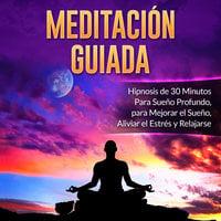 Meditación Guiada: Hipnosis de 30 Minutos Para Sueño Profundo, para Mejorar el Sueño, Aliviar el Estrés y Relajarse - Mindfulness Training