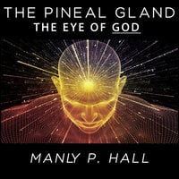 The Pineal Gland– The Eye of God - Manly P. Hall