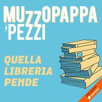 Quella libreria pende\1 - Muzzopappa a pezzi - Francesco Muzzopappa