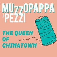 The queen of Chinatown\2 - Muzzopappa a pezzi - Francesco Muzzopappa