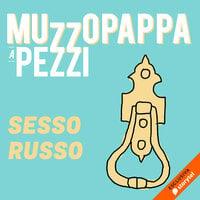 Sesso russo\5 - Muzzopappa a pezzi - Francesco Muzzopappa