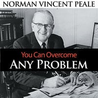 You Can Overcome Any Problem - Dr. Norman Vincent Peale
