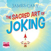 The Sacred Art of Joking - James Cary