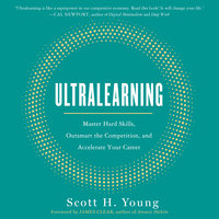Ultralearning: Master Hard Skills, Outsmart the Competition, and Accelerate Your Career - Scott Young