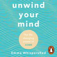 Unwind Your Mind: The life-changing power of ASMR - Emma WhispersRed