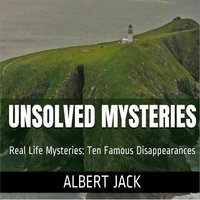 Unsolved Mysteries: Ten Famous Disappearances - Albert Jack
