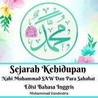 Sejarah Kehidupan: Nabi Muhammad SAW Dan Para Sahabat Edisi Bahasa Inggris - Muhammad Vandestra