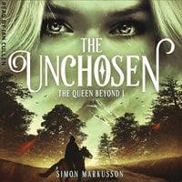 The Queen Beyond: The Unchosen (Book 1) - Simon Markusson