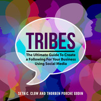 Tribes: The Ultimate Guide To Create a Following For Your Business Using Social Media - Seth C. Clow,Thorben Porche Godin