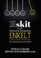 Livet kan vara skit eller provocerande enkelt - En antologi om hopp. - Tomas Lydahl, Dennis Westerberg