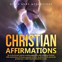 Christian Affirmations - Good News Meditations
