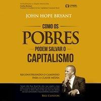 Como os pobres podem salvar o capitalismo - John Hope Bryant