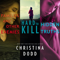 Families and Other Enemies & Hard to Kill & Hidden Truths - Christina Dodd