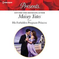 His Forbidden Pregnant Princess - Maisey Yates