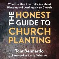 The Honest Guide to Church Planting - Tom Bennardo