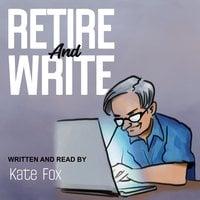 Retire and Write - Kate Fox