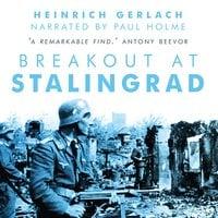 Breakout at Stalingrad - Heinrich Gerlach, Carsten Gansel