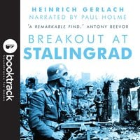 Breakout at Stalingrad (Booktrack Edition) - Heinrich Gerlach