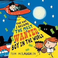 The Day I Became the Most Wanted Boy in the World - Tom McLaughlin