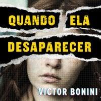 Quando ela desaparecer - Victor Bonini