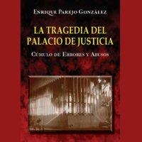 La Tragedia del Palacio de Justicia: Cúmulo de Errores y Abusos - Enrique Parejo González