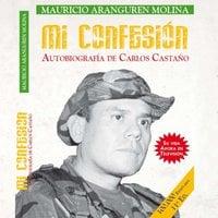 Mi confesión: Autobiografía de Carlos Castaño - Mauricio Aranguren Molina