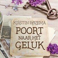 Poort naar het geluk - Kirstin Rozema