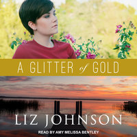 A Glitter of Gold - Liz Johnson