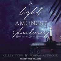 A Light Amongst Shadows - Rowan Altwood, Kelley York