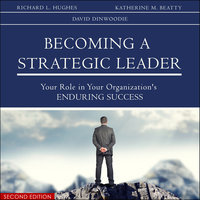 Becoming a Strategic Leader - Katherine Colarelli Beatty,David L. Dinwoodie,Richard L. Hughes