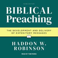 Biblical Preaching - Haddon W. Robinson
