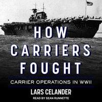 How Carriers Fought - Lars Celander
