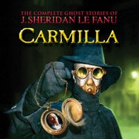 Carmilla - The Complete Ghost Stories of J. Sheridan Le Fanu, Vol. 2 of 30 - J. Sheridan Le Fanu