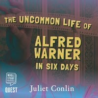 The Uncommon Life of Alfred Warner in Six Days - Juliet Conlin