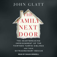 The Family Next Door: The Heartbreaking Imprisonment of the 13 Turpin Siblings and Their Extraordinary Rescue - John Glatt