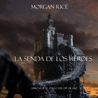 La Senda De Los Héroes (Libro #1 de El Anillo del Hechicero) - Morgan Rice