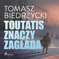 Toutatis znaczy zagłada - Tomasz Biedrzycki