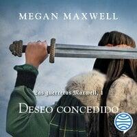 Las guerreras Maxwell, 1. Deseo concedido - Megan Maxwell