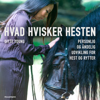 Hvad hvisker hesten? - Personlig og åndelig udvikling for hest og rytter - Ditte Young