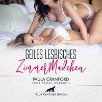 Geiles lesbisches ZimmerMädchen - Paula Cranford