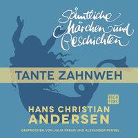 H.C. Andersen - Sämtliche Märchen und Geschichten: Tante Zahnweh - Hans Christian Andersen