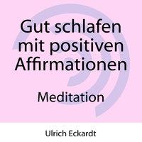Gut schlafen mit positiven Affirmationen - Meditation - Ulrich Eckardt
