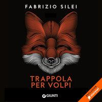 Trappola per volpi - Fabrizio Silei