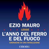 L'anno del ferro e del fuoco - Ezio Mauro