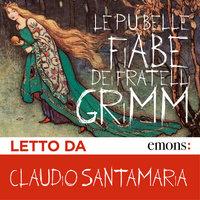 Le più belle fiabe dei fratelli Grimm - Jacob Grimm, Wilhelm Grimm